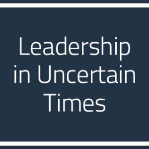 LeadershipinUncertainTimes